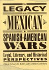The Legacy of the Mexican & Spanish-American Wars: Legal, Literary, and Historical Perspective
