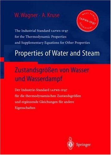 Properties of Water and Steam / Zustandsgraaen Von Wasser Und Wasserdampf: The Industrial Standard Iapws-If97 for the Thermodynamic Properties and Supplemetary Equations for Other Properties / Der Industrie-Standard Iapws-If97 Fa1/4r Die Thermodynamisc...