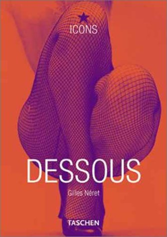 Dessous: Lingerie as Erotic Weapon(Taschen Icons)