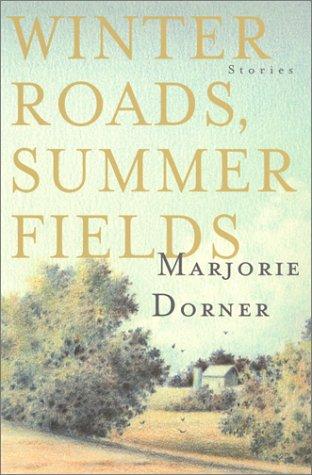 Winter Roads, Summer Fields: Stories by Marjorie Dorner
