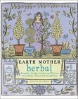 Earth Mother Herbal: Remedies, Recipes, Lotions, and Potions from Mother Nature's Healing Plants
