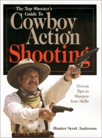 Top Shooter's Guide to Cowboy Action Shooting