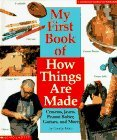 My First Book of How Things Are Made: Crayons, Jeans, Peanut Butter, Guitars, and More