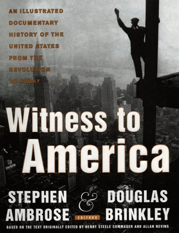 Witness to America: An Illustrated Documentary History of the United States from the Revolution to Today