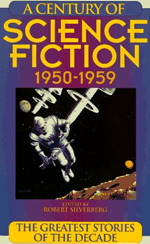 A Century of Science Fiction 1950-1959: The Greatest Stories of the Decade