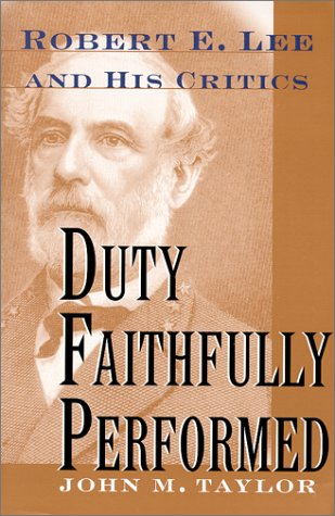 Duty Faithfully Performed: Robert E. Lee and His Critics