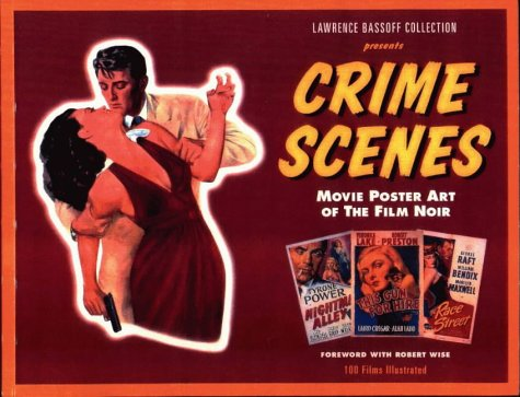 lawrence-bassoff-collection-presents-crime-scenes-movie-poster-art-of-the-film-noir-the-classic-period-1941-1959