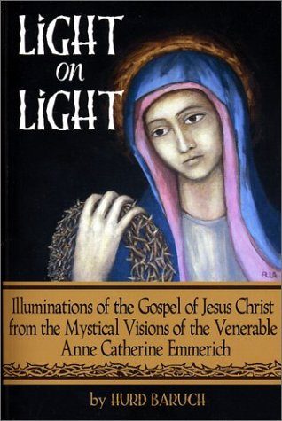 light-on-light-illuminations-of-the-gospel-of-jesus-christ-from-the-mystical-visions-of-the-venerable-anne-catherine-emmerich