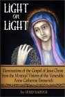Light on Light: Illuminations of the Gospel of Jesus Christ from the Mystical Visions of the Venerable Anne Catherine Emmerich