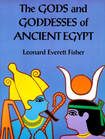 The Gods and Goddesses of Ancient Egypt by Leonard Everett Fisher