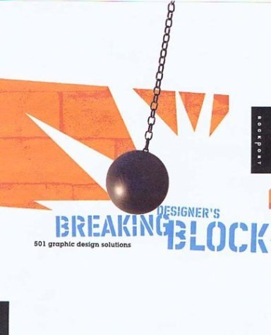 Breaking Designer's Block: 501 Graphic Design Solutions for Type, Color, and Materials