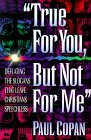 True for You, But Not for Me by Paul Copan