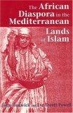 The African Diaspora in the Mediterranean Lands of Islam