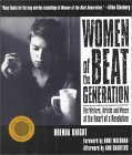 Women of the Beat Generation: The Writers, Artists and Muses at the Heart of a Revolution