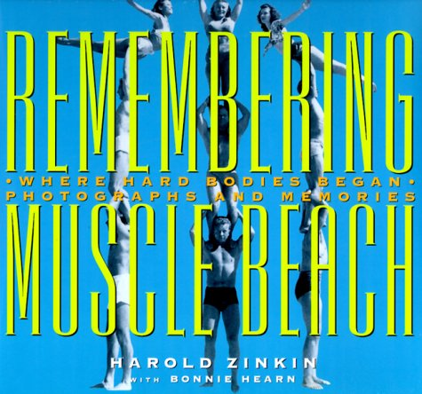 Remembering Muscle Beach: Where Hard Bodies Began--Photographs and Memories
