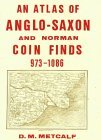 An Atlas of Anglo-Saxon and Norman Coin Finds C.973-1086