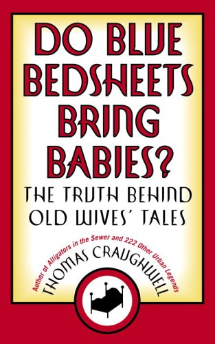 Do Blue Bedsheets Bring Babies?: The Truth Behind Old Wives' Tales