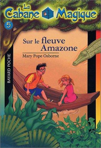 Sur le fleuve Amazone (La Cabane Magique, #5)