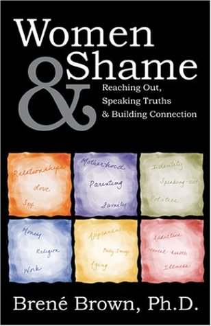 Women & Shame: Reaching Out, Speaking Truths and Building Connection
