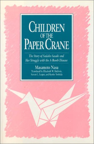 children-of-the-paper-crane-the-story-of-sadako-sasaki-and-her-struggle-with-the-a-bomb-disease-the-story-of-sadako-sasaki-and-her-struggle-with-the-a-bomb-disease