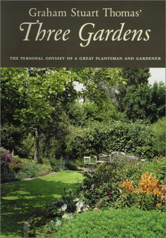 Graham Stuart Thomas' Three Gardens: The Personal Odyssey of a Great Plantsman and Gardener