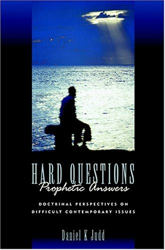 Hard Questions, Prophetic Answers: Doctrinal Perspectives on Difficult Contemporary Issues