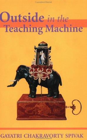 Outside in the Teaching Machine by Gayatri Chakravorty Spivak