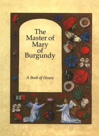 The Master of Mary of Burgundy: A Book of Hours for Engelbert of Nassau