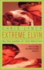 Extreme Elvin by Chris Lynch