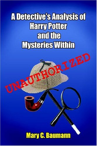 A Detective's Analysis of Harry Potter and the Mysteries Within by Mary C. Baumann