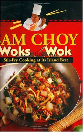 Sam Choy Woks the Wok : Stir Fry Cooking at Its Island Best