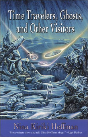 Time Travelers, Ghosts, and Other Visitors by Nina Kiriki Hoffman