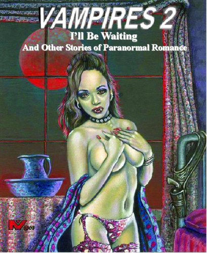 Vampires 2, I'll Be Waiting and Other Stories of Paranormal Romance (I'll Be Waiting and Other Stories of Paranormal Romance, Volume 3)