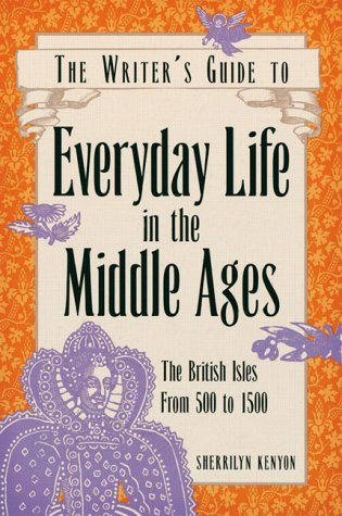 The Writer's Guide to Everyday Life in the Middle Ages: The British Isles, 500 to 1500 (Writer's Guide to Everyday Life Series)