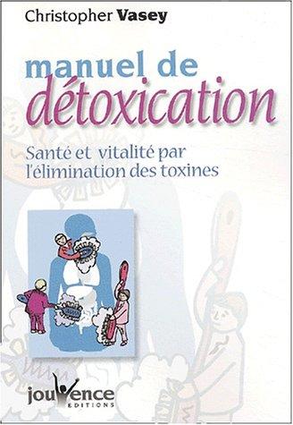 Manuel De Détoxication:  Santé Et Vitalité Par L'élimination Des Toxines