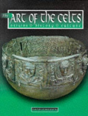 The Art of the Celts: Origins, History, Culture