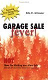 Garage Sale Fever! Hot Ideas For Holding Your Own Sale Plus Tips for Discovering Treasure at Local Sales