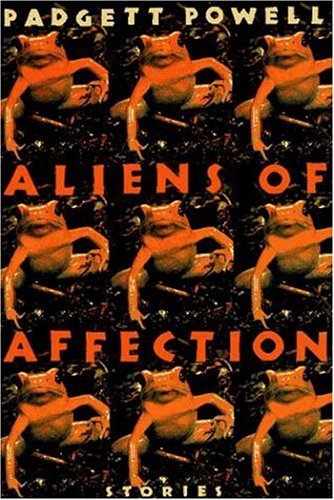 Aliens of Affection by Padgett Powell
