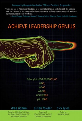 Achieve Leadership Genius: How You Lead Depends On Who, What, Where, And When You Lead