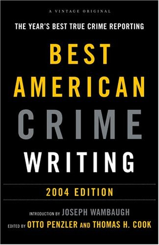 The Best American Crime Writing: 2004 Edition: The Year's Best True Crime Reporting
