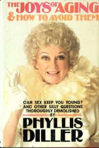 The Joys of Aging & How to Avoid Them: Can Sex Keep You Young? and Other Silly Questions