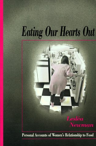 Eating Our Hearts Out: Personal Accounts of Women's Relationship to Food