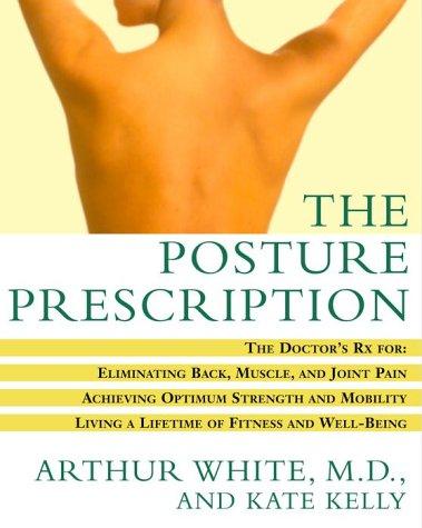 The Posture Prescription by Arthur White