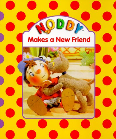 Noddy Makes a New Friend by Enid Blyton