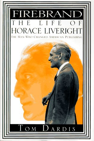 Firebrand: The Life of Horace Liveright, the Man Who Changed American Publishing