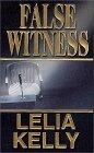 False Witness by Lelia Kelly