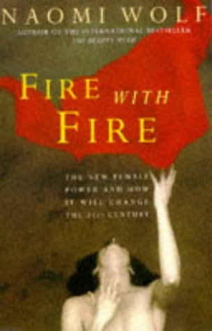 Fire with Fire: New Female Power and How It Will Change the Twenty-First Century