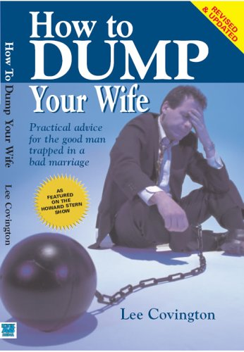 How to Dump Your Wife: Practical Advice for the Good Man Trapped in a Bad Marriage