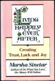 Living Happily Ever After: Creating Trust, Luck, and Joy