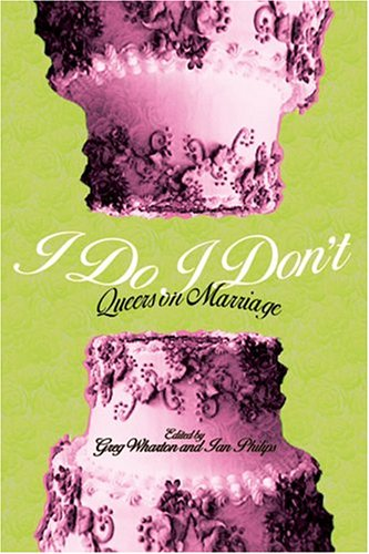 I Do/I Don't: Queers on Marriage